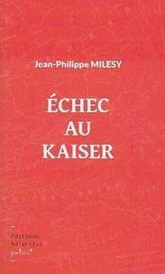 Jean-Philippe Milesy - Échec au kaiser.