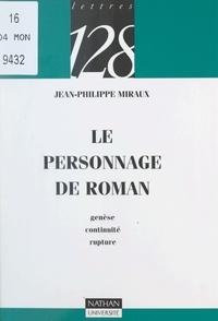 Jean-Philippe Miraux et Claude Thomasset - Le personnage de roman - Genèse, continuité, rupture.