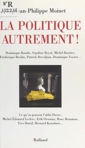 Jean-Philippe Moinet - La politique autrement ! - Dominique Baudis, Ségolène Royal, Michel Barnier....