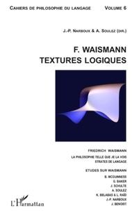 Jean-Philippe Narboux et Antonia Soulez - Cahiers de philosophie du langage N° 6 : Friedrich Waismann : Textures logiques.