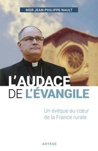 Jean-Philippe Nault - L'audace de l'Évangile - Un évêque au coeur de la France rurale.