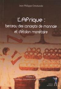 Jean-Philippe Omotunde - L'Afrique - Berceau des concepts de monnaie et d'étalon monétaire.