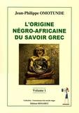Jean-Philippe Omotunde - L'origine négro-africaine du savoir grec.