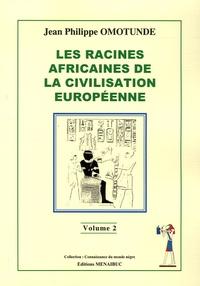 Jean-Philippe Omotunde - Les racines africaines de la civilisation européenne.