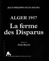 Jean-Philippe Ould Aoudia - Alger 1957 - La Ferme des Disparus.