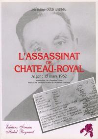 Jean-Philippe Ould Aoudia - L'assassinat de Château-Royal - Alger, 15 mars 1962.