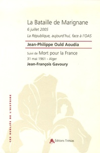 Jean-Philippe Ould Aoudia et Jean-François Gavoury - La Bataille de Marignane 6 juillet 2005 - La République, aujourd'hui, face à l'OAS ; Suivi de Mort pour la France - 31 mai 1961 - Alger.