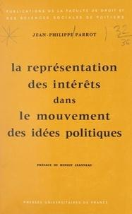 Jean-Philippe Parrot et  Faculté de droit et des scienc - La représentation des intérêts dans le mouvement des idées politiques.