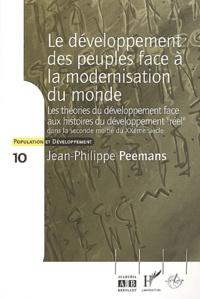 """Jean-Philippe Peemans - Le développement des peuples face à la modernisation du monde - Essai sur les rapports entre l'évolution des théories du développement et les histoires du """"développement réel"""" dans la seconde moitié du XXe siècle."""