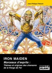 Jean-Philippe Petesch - Iron Maiden - Morceaux d'esprits : thèmes et origines des chansons de la Vierge de Fer.