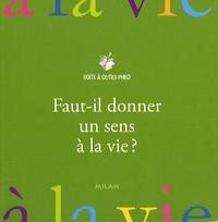 Jean-Philippe Pierron - Faut-il donner un sens à sa vie ?.
