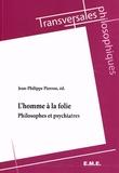 Jean-Philippe Pierron - L'homme à la folie - Philosophes et psychiatres.