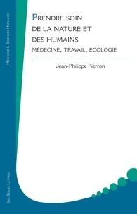Jean-Philippe Pierron - Prendre soin de la nature et des humains - Médecine, travail, écologie.