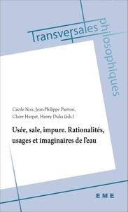 Jean-Philippe Pierron - Usée, sale, impure - Rationalités, usages et imaginaires de l'eau.