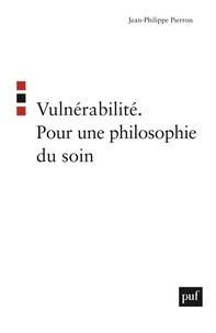 Jean-Philippe Pierron - Vulnérabilité - Pour une philosophie du soin.