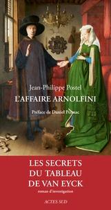 Jean-Philippe Postel - L'affaire Arnolfini - Enquête sur un tableau de Van Eyck.