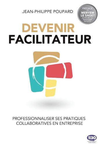 Jean-Philippe Poupard - Devenir facilitateur - Professionnaliser ses pratiques collaboratives en entreprise.