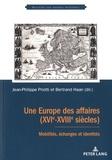 Jean-Philippe Priotti et Bertrand Haan - Une Europe des affaires (XVIe-XVIIIe siècles) - Mobilités, échanges et identités.