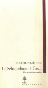 Jean-Philippe Ravoux - De Schopenhauer à Freud. L'inconscient en question.