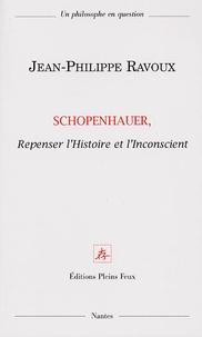 Jean-Philippe Ravoux - Schopenhauer, Repenser l'Histoire et l'Inconscient.