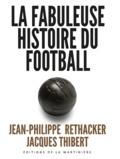 Jean-Philippe Rethacker et Jacques Thibert - La fabuleuse histoire du football.
