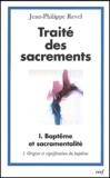 Jean-Philippe Revel - Traité des sacrements - Volume 1, Baptême et sacramentalité, Tome 1, Origine et signification du baptême.