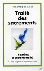 Jean-Philippe Revel - Traité des sacrements - Volume 1, Baptême et sacramentalité, Tome 2, Don et réception de la grâce baptismale.