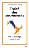 Jean-Philippe Revel - Traité des sacrements - Tome 7, Le mariage, sacrement de l'amour.