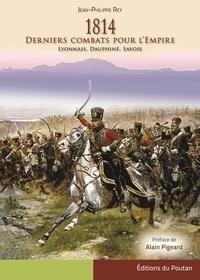 Jean-Philippe Rey - 1814, derniers combats pour l'Empire.