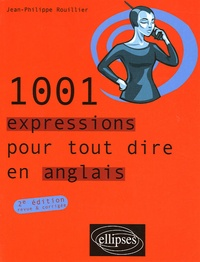 Jean-Philippe Rouillier - 1001 Expressions pour tout dire en anglais.