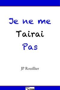 Jean-Philippe Rouillier - Je ne me tairai pas.