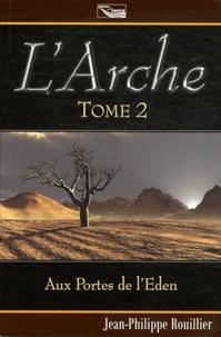 Jean-Philippe Rouillier - L'Arche Tome 2 : Aux Portes de l'Eden.