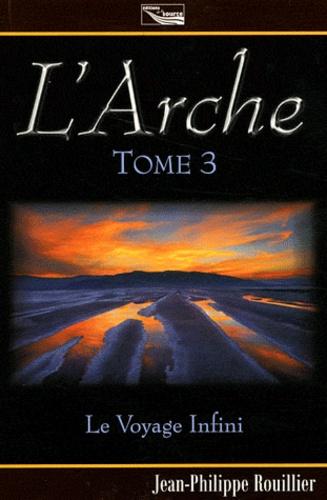 Jean-Philippe Rouillier - L'Arche Tome 3 : Le voyage infini.