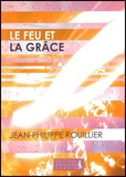Jean-Philippe Rouillier - Le Feu et la Grâce.