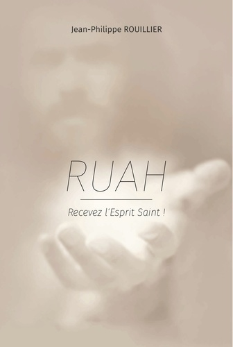 Jean-Philippe Rouillier - Ruah : recevez l'esprit saint !.