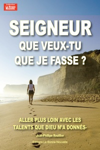 Jean-Philippe Rouillier - Seigneur, que veux-tu que je fasse ? - Aller plus loin avec les talents que Dieu m'a donnés.