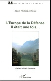 Jean-Philippe Roux - L'Europe de la Défense - Il était une fois....