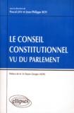 Jean-Philippe Roy et Pascal Jan - Le Conseil constitutionnel vu du Parlement.