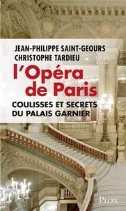 L'Opéra de Paris- Coulisses et secrets du Palais Garnier - Jean-Philippe Saint-Geours |
