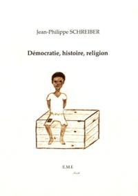 Jean-Philippe Schreiber - Démocratie, histoire, religion.
