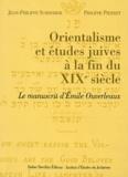 Jean-Philippe Schreiber et Philippe Pierret - Orientalisme et études juives à la fin du XIXe siècle - Le manuscrit d'Emile Ouverleaux.