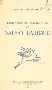 Jean-Philippe Segonds - L'enfance bourbonnaise de Valéry Larbaud.