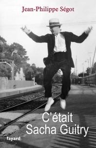 Jean-Philippe Ségot - C'était Sacha Guitry.