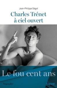 Jean-Philippe Ségot - Charles Trenet à ciel ouvert.
