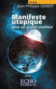 Jean-Philippe Siebert - Manifeste utopique - Pour un avenir meilleur.