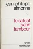 Jean-Philippe Simonne - Le soldat sans tambour.