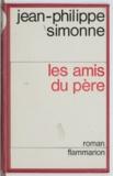 Jean-Philippe Simonne - Les amis du père.