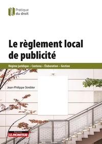 Le règlement local de publicité- Régime juridique, contenu, élaboration, gestion - Jean-Philippe Strebler |