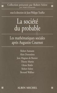 Jean-Philippe Touffut et Robert Aumann - La société du probable - Les mathématiques sociales après Augustin Cournot.