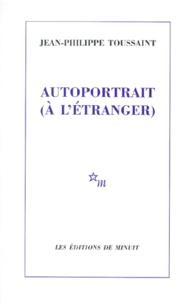 Jean-Philippe Toussaint - Autoportrait (à l'étranger).